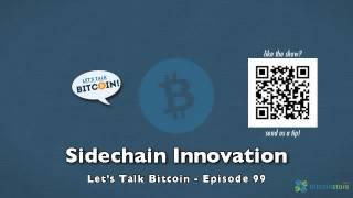 Sidechain Innovation - Let's Talk Bitcoin Episode 99