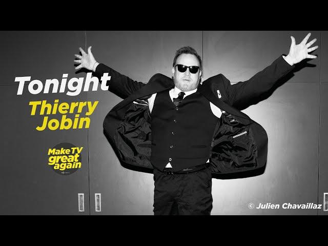 Make TV Great Again e6 - Tonight Thierry Jobin