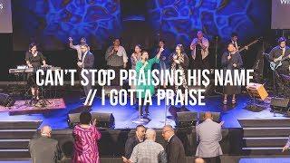 Can't Stop Praising His Name // I Gotta Praise