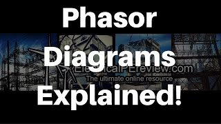 Everything You Ever Wanted to Know About Phasor Diagrams - NCEES Electrical Power PE Exam