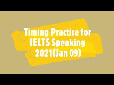 Timing Practice for IELTS Speaking 2021(New Topics - Jan 09 )