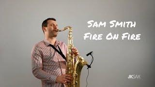 Fire On Fire - Sam Smith (JK Sax Cover)