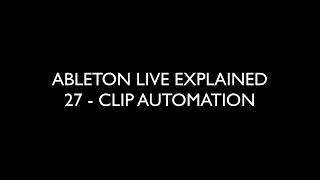 27 CLIP AUTOMATION - ABLETON LIVE EXPLAINED