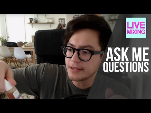 Live Mixing: Ask Me Questions, ANY QUESTIONS!