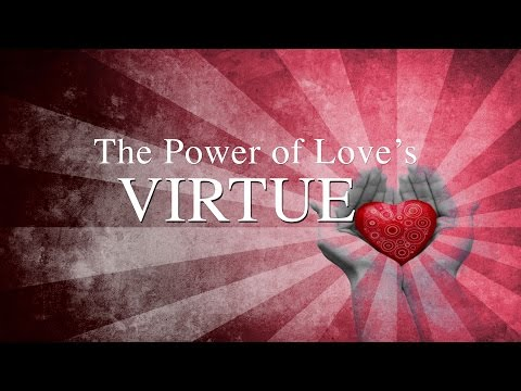 The Power of Love's Virtue- Sunday Morning (Sermon Only)