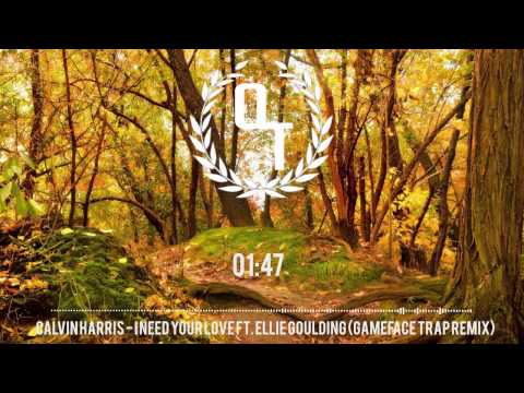 Calvin Harris I Need Your Love ft Ellie Goulding (GameFace Trap Remix)