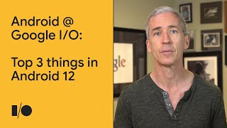 Top 3 things in Android 12   Android @ Google I/O '21