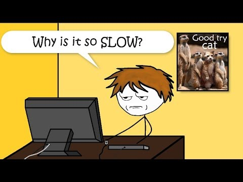 What it feels like to have a Slow PC
