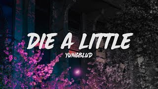 YUNGBLUD - Die a Little (Lyrics)