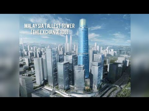 Malaysia Tallest Tower (The Exchange 106)