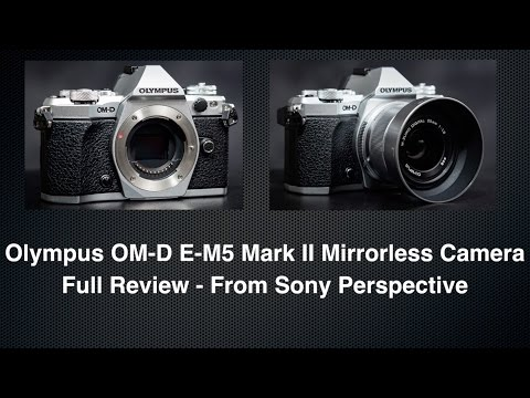 Olympus OM-D EM-5 Mark II Review - From Sony Perspective...