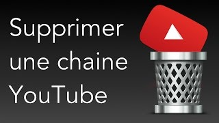 Supprimer une chaine YouTube en 2 minutes !