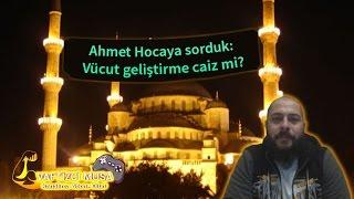 Ahmet Hocaya sorduk: Vücut geliştirme caiz mi?