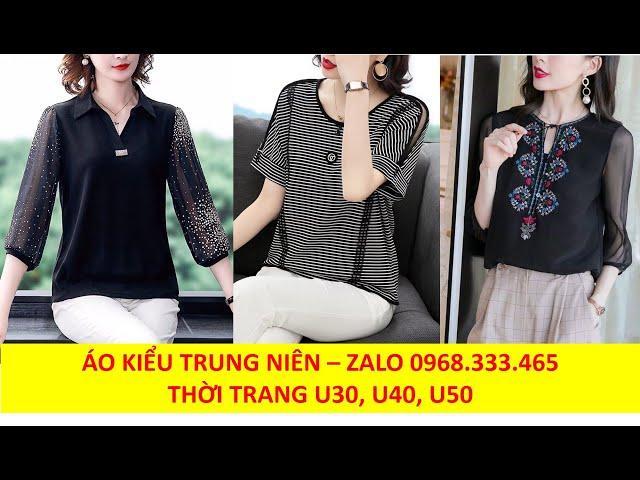 [Thời Trang Nữ Hoàng] 10 Mẫu áo kiểu trung niên sang trọng, áo kiểu trung niên cao cấp U30, U40, U50 mặc đẹp