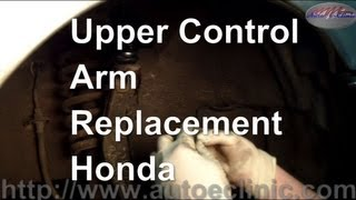How To Replace An Upper Control Arm with Ball Joint on a Honda Accord
