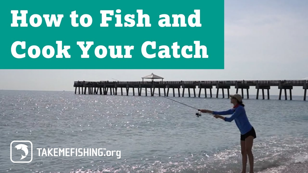 How to Fish and Cook Your Catch