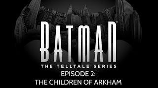 Batman: The Telltale Series - Episode 2 - The Children of Arkham