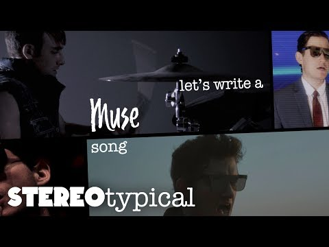 Let's Write a MUSE Song! | STEREOtypical - Episode #1