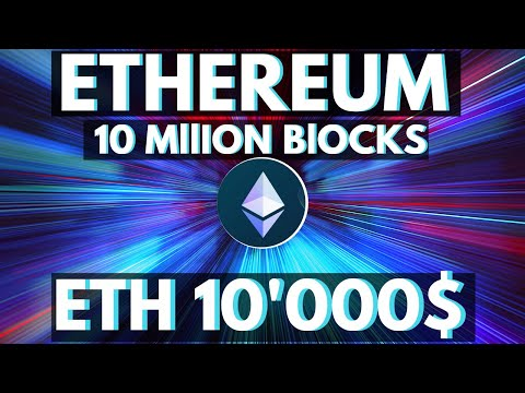 ETHEREUM 10 Million Blocks Milestone & $10k USD per ETH 2023-2025