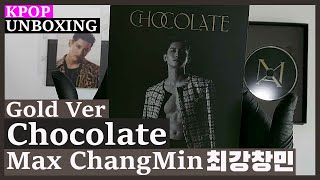 Unboxing Max ChangMin [Chocolate 초콜릿] (Gold ver) 최강창민 동방신기 T…