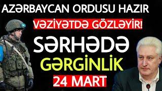 Yekun xəbərlər 24.03.2021 Türk generaldan ŞOK SÖZLƏR, son xeberler bugun 2021