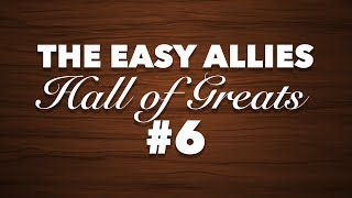 The Easy Allies Hall of Greats Induction #6