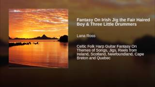 Fantasy On Irish Jig the Fair Haired Boy & Three Little Drummers