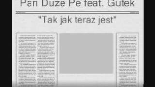 Pan Duże Pe feat. Gutek - Tak jak teraz jest
