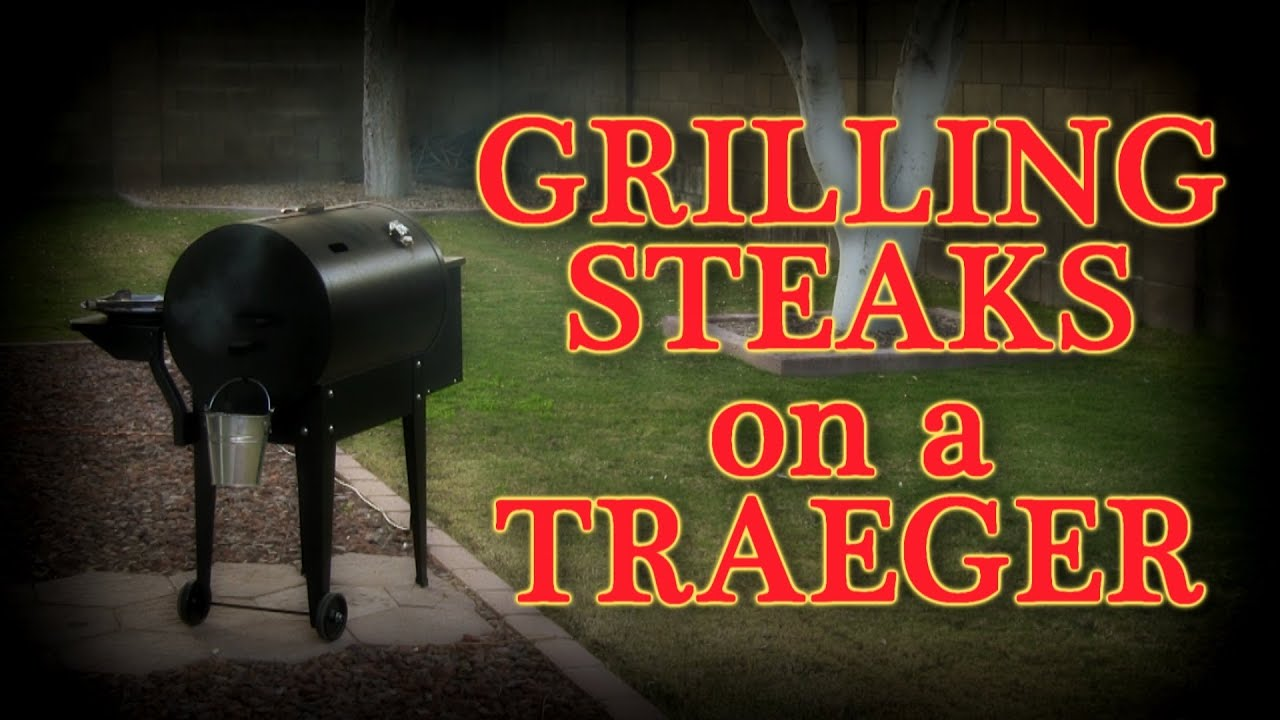 Grilling Steaks On A Traeger Pellet Smoker Grill   YouTube