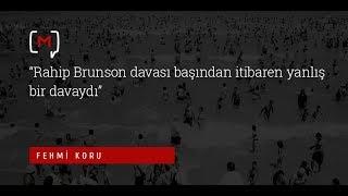 """Fehmi Koru: """"Rahip Brunson davası başından itibaren yanlış bir davaydı"""""""