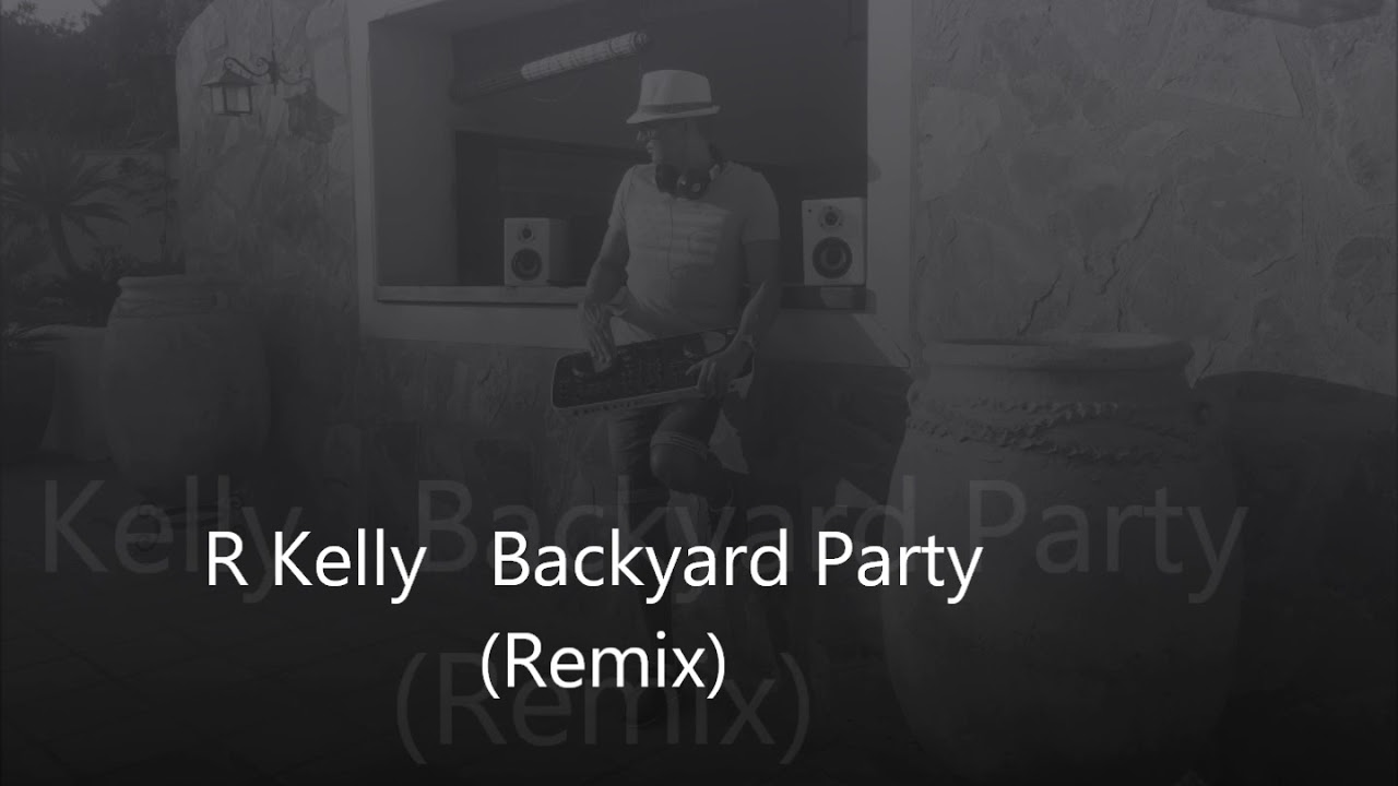 R Kelly Backyard Party Remix