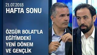 Dr. Özgür Bolat'la eğitimdeki yeni dönemi ve gençlik - Hafta Sonu 21.07.2018 Cumartesi