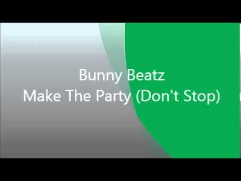 Bunny Beatz - Make The Party (Don't Stop)