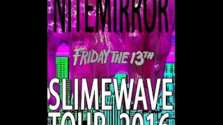 "Nitemirror""s ""Friday 13th"" Slimewave Tour 2016 Comp"