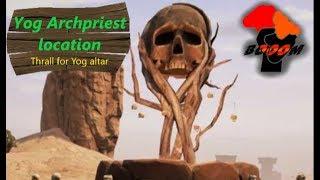 Yog Archpriest location!! Conan Exiles XBox One PS4