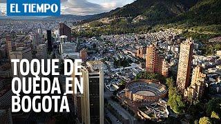 Distrito anuncia toque de queda en Bogotá