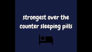 strongest over the counter sleeping pills