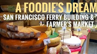 A Foodie's Dream: Ferry Building & Farmer's Market