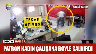 Patron kadın çalışana böyle saldırdı