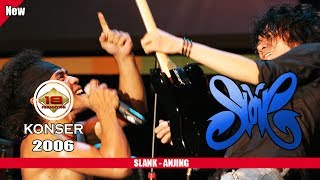 SLANK - ANJING (LIVE KONSER SURABAYA 2006)