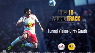 Dirty South - Tunnel Vision (FIFA 15 Soundtrack)