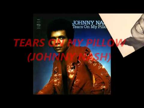 TEARS ON MY PILLOW (JOHNNY NASH)