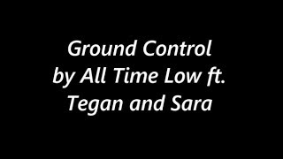 Ground Control by All time low ft  Tegan and Sara Lyrics