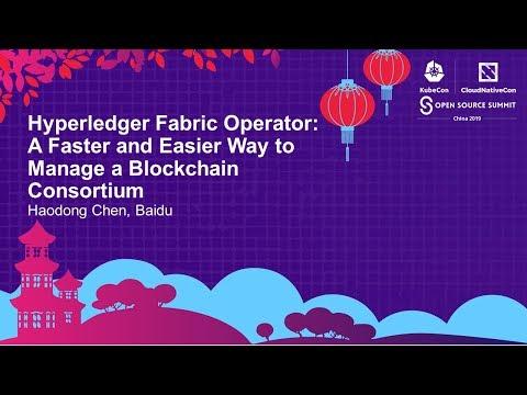 Hyperledger Fabric Operator: A Faster and Easier Way to Manage a Blockchain... Haodong Chen