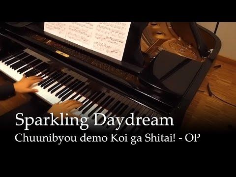 Sparkling Daydream - Chuunibyou demo Koi ga Shitai! OP [Piano]