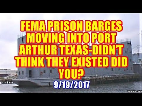 FEMA PRISON BARGES MOVING INTO PORT ARTHUR TEXAS-DIDN'T THINK THEY EXISTED DID YOU?