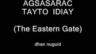 The Eastern Gate '' AGSASARAC TAYTO IDIAY ''
