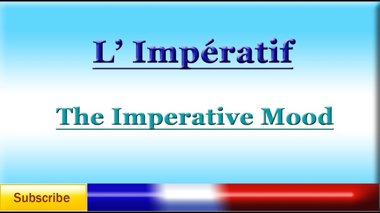 French Lesson 75 - LEARN FRENCH - IMPERATIVE MOOD - L'Impératif ...