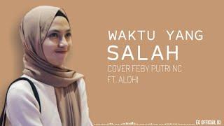 Waktu Yang Salah Fiersa Besari Cover Feby Putri Nc Ft Aldhi Rahman MP3