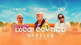 DJ Snake, J Balvin & Tyga - Loco Contigo (SPOILER Remix)